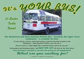 The Warburton and Yarra Junction District Bus. PH Jeff Gill on 0437 095 327 or 5966 2373 (business hours). $30.00 per hour